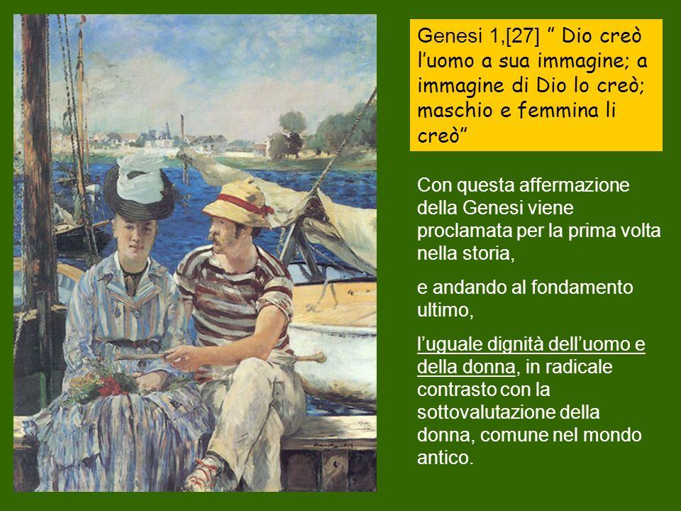 Genesi 1,[27] Dio creò l'uomo a sua immagine; a immagine di Dio lo creò; maschio e femmina li creò